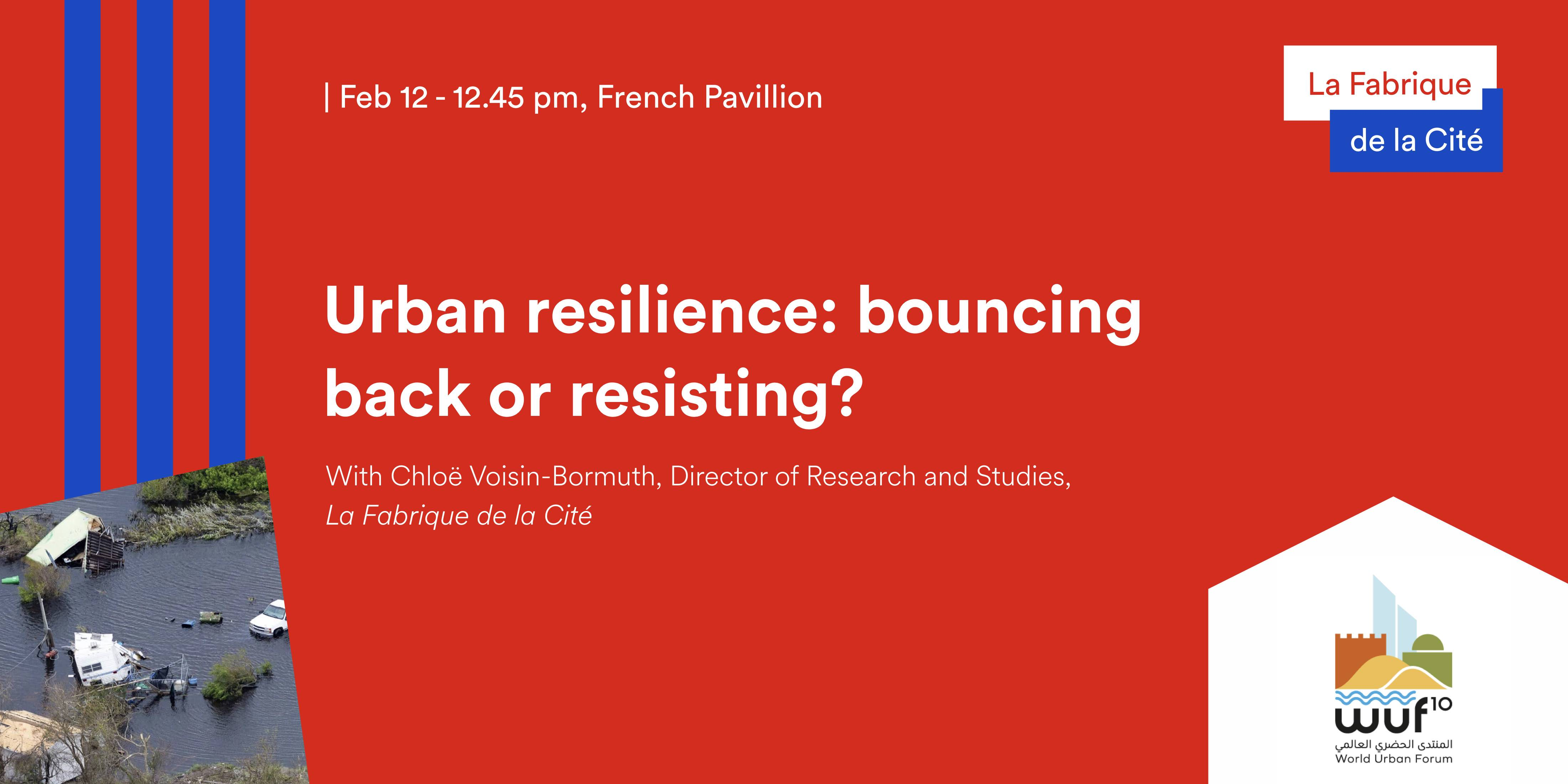 Urban resilience, La Fabrique de la Cite, WUF10 (Abu Dhabi)